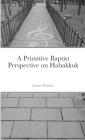 A Primitive Baptist Perspective on Habakkuk Cover Image