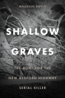 Shallow Graves: The Hunt for the New Bedford Highway Serial Killer Cover Image