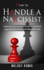 How to Handle a Narcissist: A ultimate guide to recovery from emotional and narcissistic abuse. Understanding and managing narcissism. How to beco Cover Image