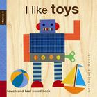 I Like Toys: Petit Collage (Petitcollage: A Touch-And-Feel Board Book) Cover Image