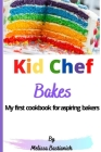Kid Chef Bakes: My first children's cookbook for aspiring bakers Cover Image