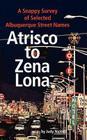 Atrisco to Zena Lona: A Snappy Survey of Selected Albuquerque Street Names Cover Image