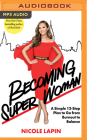 Becoming Super Woman: A Simple 12-Step Plan to Go from Burnout to Balance Cover Image