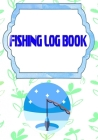 Fishing Fishing Logbook: Fishing Logbook All In One Learn Size 7 X 10 INCHES - Time - Trip # Etc Cover Matte 110 Page Very Fast Prints. Cover Image