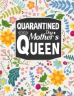 Quarantined Mother's Day Queen: Every mom will celebrate mother's day during Quarantine, quarantine mother's day gifts, mom activity book Cover Image