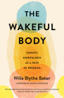 The Wakeful Body: Somatic Mindfulness as a Path to Freedom Cover Image