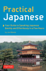 Practical Japanese: Your Guide to Speaking Japanese Quickly and Effortlessly in a Few Hours (Japanese Phrasebook) Cover Image