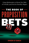The Book of Proposition Bets: Using Mathematics to Reveal the Odds of Friendly (and Not-So-Friendly) Wagers Cover Image