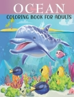 Ocean Coloring Book For Adults: An Adults Coloring Book With Ocean Collection, Stress Remissive, and Relaxation. Cover Image