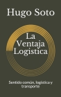 La Ventaja Logistica: Sentido común, logística y transporte Cover Image