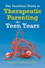 The Unofficial Guide to Therapeutic Parenting - The Teen Years Cover Image