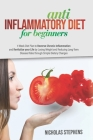 Anti-Inflammatory Diet for Beginners: 4-Week Diet Plan to Reverse Chronic Inflammation and Revitalize your Life by Losing Weight and Reducing Long-Ter Cover Image