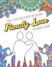 Fun Cute And Stress Relieving Family Love Coloring Book: Find Relaxation And Mindfulness with Stress Relieving Color Pages Made of Beautiful Black and Cover Image