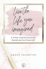 Live The Life You Imagined - A 30 Day Gratitude Journal For Manifesting Your Dream Life Cover Image