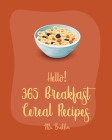 Hello! 365 Breakfast Cereal Recipes: Best Breakfast Cereal Cookbook Ever For Beginners [Book 1] Cover Image