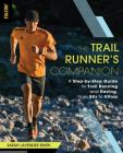 The Trail Runner's Companion: A Step-By-Step Guide to Trail Running and Racing, from 5ks to Ultras Cover Image