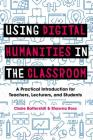 Using Digital Humanities in the Classroom: A Practical Introduction for Teachers, Lecturers, and Students Cover Image