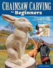 Chainsaw Carving for Beginners: Patterns and 250 Step-By-Step Photos Cover Image