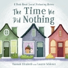 The Time We Did Nothing: a book about social distancing heroes Cover Image