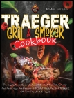 Traeger Grill and Smoker Cookbook: the complete guide for beginners to using the Traeger Grill. Find Here Some Inexpensive, Easy and Quick Recipes to Cover Image