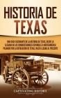 Historia de Texas: Una guía fascinante de la historia de Texas, desde la llegada de los conquistadores españoles a Norteamérica pasando p Cover Image