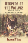 Keepers of the Wolves: The Early Years of Wolf Recovery in Wisconsin Cover Image