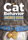 The Cat Behavior Answer Book: Solutions to Every Problem You'll Ever Face; Answers to Every Question You'll Ever Ask Cover Image