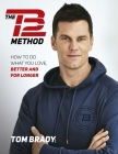 The TB12 Method: How to Do What You Love, Better and for Longer Cover Image