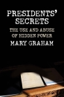Presidents' Secrets: The Use and Abuse of Hidden Power Cover Image