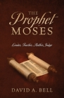 The Prophet Moses: Leader, Teacher, Author, Judge Cover Image