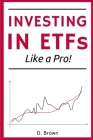 Investing in ETFs like a Pro!: A Simple Guide to Master the Art of ETFs Investing. Discover how to Build a Solid, and Profitable Portfolio! Cover Image
