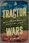 Tractor Wars: John Deere, Henry Ford, International Harvester, and the Birth of Modern Agriculture Cover Image