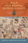 Along the Silk Roads in Mongol Eurasia: Generals, Merchants, and Intellectuals Cover Image