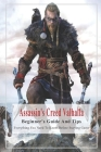 Assassin's Creed Valhalla Beginner's Guide And Tips: Everything You Need To Know Before Starting Game: Assassins Creed Valhalla Strategy Guide Cover Image