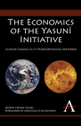 The Economics of the Yasuní Initiative: Climate Change as If Thermodynamics Mattered (Anthem Environmental Studies) Cover Image