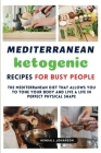 Mediterranean Ketogenic Recipes for Busy People: The Mediterranean Diet that allows you to tone your body and live a life in perfect physical shape Cover Image