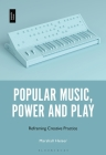 Popular Music, Power and Play: Reframing Creative Practice Cover Image