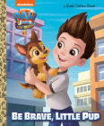 Paw Patrol: The Movie: Be Brave, Little Pup (Paw Patrol) (Little Golden Book) Cover Image