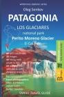 PATAGONIA, Los Glaciares National Park, Perito Moreno Glacier, El Calafate: Smart Travel Guide for Nature Lovers, Hikers, Trekkers, Photographers Cover Image