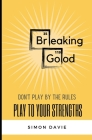Breaking Good: Don't Play by the Rules, Play to Your Strengths. Cover Image