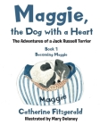 Maggie, the Dog with a Heart: The Adventures of a Jack Russell Terrier Cover Image