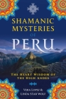 Shamanic Mysteries of Peru: The Heart Wisdom of the High Andes Cover Image