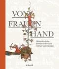 Von Frauenhand: Mittelalterliche Handschriften Aus Kölner Sammlungen Cover Image