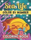 Sea Life Color By Number Coloring Book For Kids 4-8: Coloring Activity Book with Stress Relieving Underwater Designs for Kids, Teens, Seniors and Adul Cover Image