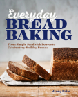 Everyday Bread Baking: From Simple Sandwich Loaves to Celebratory Holiday Breads Cover Image