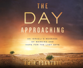 The Day Approaching: An Israeli's Message of Warning and Hope for the Last Days Cover Image