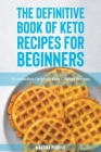 The Definitive Book of Keto Recipes for Beginners: 50 Incredibly Delicious Keto Chaffles Recipes Cover Image