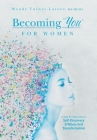 Becoming 'You' for Women: A Step-by-Step Guide to Self-Discovery and Whole Self Transformation Cover Image