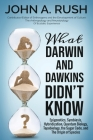 What Darwin and Dawkins Didn't Know: Epigenetics, Symbiosis, Hybridization, Quantum Biology, Topobiology, the Sugar Code, and the Origin of Species Cover Image