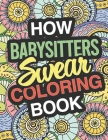 How Babysitters Swear: A Sweary Adult Coloring Book For Babysitters Relaxation And Art Therapy Babysitter Gifts: Swear Word Coloring Book Dar Cover Image
